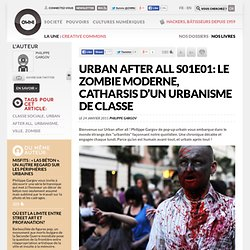 Urban after all S01E01: Le zombie moderne, catharsis d'un urbanisme de classe