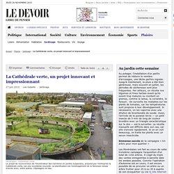 Le devoir_La Cathédrale verte, un projet innovant et impressionnant