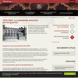 1870 à 1944 : La cathédrale meurtrie par les guerres