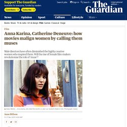 Anna Karina, Catherine Deneuve: movies malign women by calling them muses