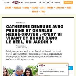 Catherine Deneuve avec Perrine et Charles Hervé-Gruyer: «C'est si vivant et ancré dans leréel, unjardin!»