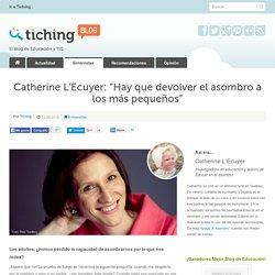 """Catherine L'Ecuyer: """"Hay que devolver el asombro a los más pequeños"""""""