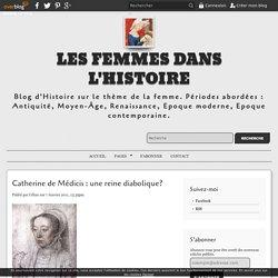 Catherine de Médicis : une reine diabolique? - Les Femmes dans l'Histoire
