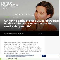 """Catherine Barba : """"Plus aucune entreprise ne doit croire que son métier est de vendre des produits"""""""