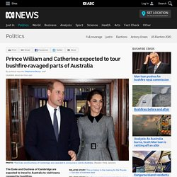 Prince William and Catherine expected to tour bushfire-ravaged parts of Australia - Politics