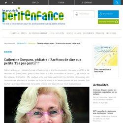 Catherine Gueguen : ne pas dire aux enfants qu'ils ne sont pas gentils