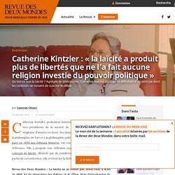 """Catherine Kintzler : """"la laïcité a produit plus de libertés que ne l'a fait aucune religion investie du pouvoir politique"""""""