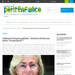 """Catherine Gueguen, pédiatre: """"Arrêtons de dire aux petits """"t'es pas gentil"""" !"""""""