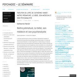 Parution du livre de Catherine Vanier : Naître prématuré, Le bébé, son médecin et son psychanalyste