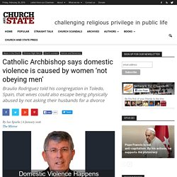 Catholic Archbishop says domestic violence is caused by women 'not obeying men'
