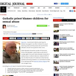 Catholic priest blames children for sexual abuse