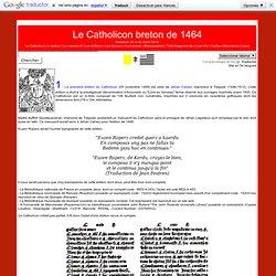 Le Catholicon, le premier dictionnaire trilingue Breton-Français-Latin de 1464.