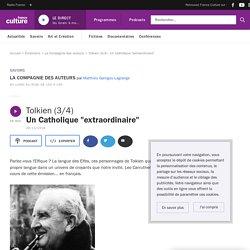 "Tolkien (3/4) : Un Catholique ""extraordinaire"""
