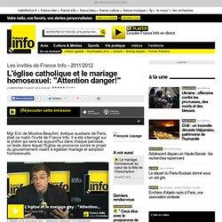 """L'église catholique et le mariage homosexuel : """"Attention danger!"""" - Les invités de France Info - Société"""