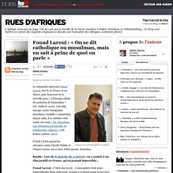 Fouad Laroui : « On se dit catholique ou musulman, mais on sait à peine de quoi on parle »