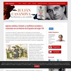 Iglesia católica, Estado y conflictos sociales y culturales en la historia de España del siglo XX