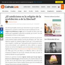 (Con imágenes) ¿El catolicismo es la religión de la prohibición o de la libertad?