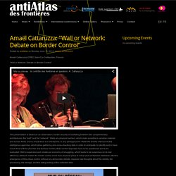 "Amaël Cattaruzza: ""Wall or Network: Debate on Border Control"" : ANTIATLAS OF BORDERS"