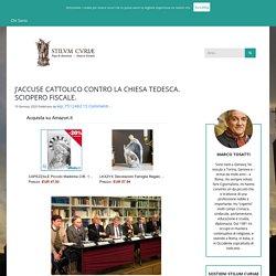 J'ACCUSE CATTOLICO CONTRO LA CHIESA TEDESCA. SCIOPERO FISCALE.