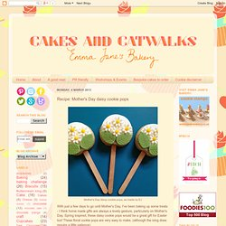 Cakes and Catwalks: Recipe: Mother's Day daisy cookie pops