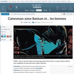 Catwoman aime Batman et... les femmes