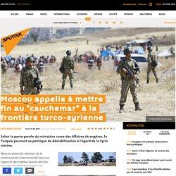 """Moscou appelle à mettre fin au """"cauchemar"""" à la frontière turco-syrienne"""