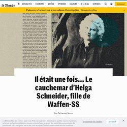 Il était une fois... Le cauchemar d'Helga Schneider, fille de Waffen-SS