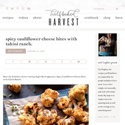 Spicy Cauliflower Cheese Bites with Tahini Ranch. - Half Baked Harvest
