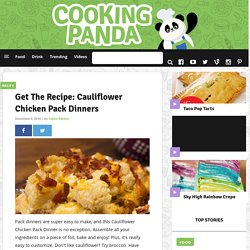 Get The Recipe: Cauliflower Chicken Pack Dinners
