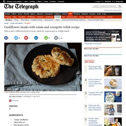 Cauliflower steaks with raisin and courgette relish recipe