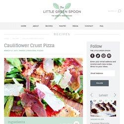 Cauliflower Crust Pizza - The Little Green Spoon