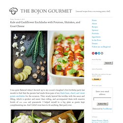 The Bojon Gourmet: Kale and Cauliflower Enchiladas with Potatoes, Shiitakes, and Goat Cheese