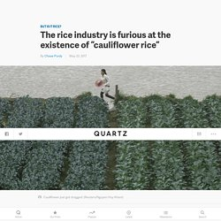 Cauliflower rice is freaking out the rice industry — Quartz