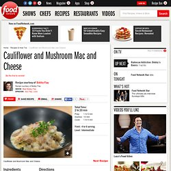 Cauliflower and Mushroom Mac and Cheese Recipe : Bobby Flay