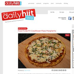 Food To Be Fit: Cauliflower Pizza Margherita