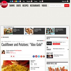 "Cauliflower and Potatoes: ""Aloo Gobi"" Recipe : Aarti Sequeira"