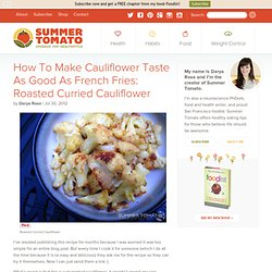 How To Make Cauliflower Taste As Good As French Fries: Roasted Curried Cauliflower Recipe
