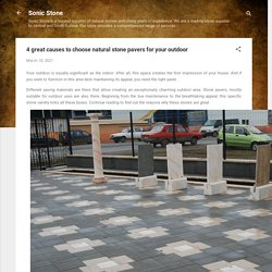 4 great causes to choose natural stone pavers for your outdoor