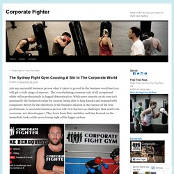 The Sydney Fight Gym Causing A Stir In The Corporate World