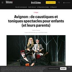 Avignon : de caustiques et toniques spectacles pour enfants (et leurs parents) - Arts et scènes