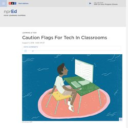 Caution Flags For Tech In Classrooms : NPR Ed