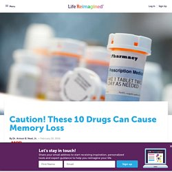 Caution! These 10 Drugs Can Cause Memory Loss - Life Reimagined
