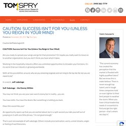 CAUTION: Success Isn't for You (Unless You Reign in Your Mind)