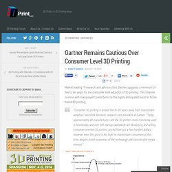 Gartner Remains Cautious Over Consumer Level 3D Printing