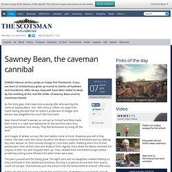 Sawney Bean, the caveman cannibal - News