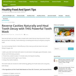 Reverse Cavities Naturally and Heal Tooth Decay with THIS Powerful Tooth Mask – Healthy Food And Sport Tips