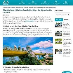 Cây Cầu Vàng (Cầu Bàn Tay) BaNa Hills – địa điểm checkin cực HOT