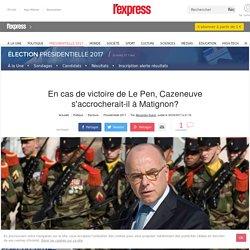 En cas de victoire de Le Pen, Cazeneuve s'accrocherait-il à Matignon?