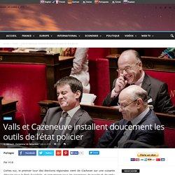 Valls et Cazeneuve installent doucement les outils de l'état policier