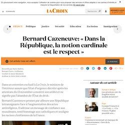 Bernard Cazeneuve: «Dans la République, la notion cardinale est le respect» - La Croix